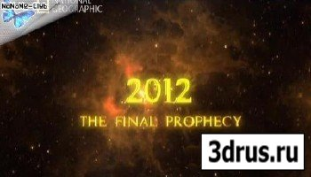 NG 2012. Последнее Предсказание Майя  2012. The Final Prophecy (2009) SATRip