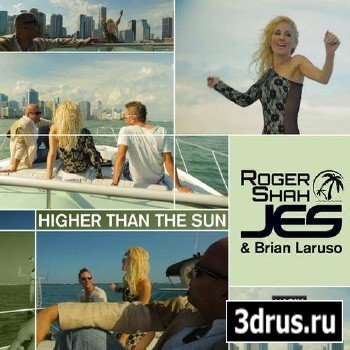 Roger Shah, JES & Brian Laruso – Higher Than the Sun